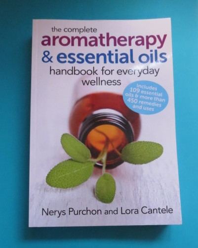 The Complete Aromatherapy & Essential Oils Handbook by Nerys Purchon and Lora Cantele