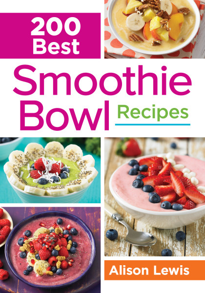 200 Best Smoothie Bowl Recipes by Alison Lewis © 2016 www.robertrose.ca Reprinted with publisher permission. Available where books are sold.